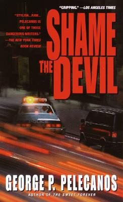 Shame the Devil By Pelecanos, George P.