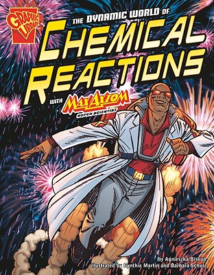 The Dynamic World of Chemical Reactions With Max Axiom, Super Scientist By Biskup, Agnieszka/ Martin, Cynthia (ILT)/ Schulz, Barbara (ILT)